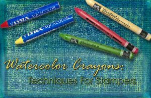Watercolor Crayon Techniques for Stampers Cover